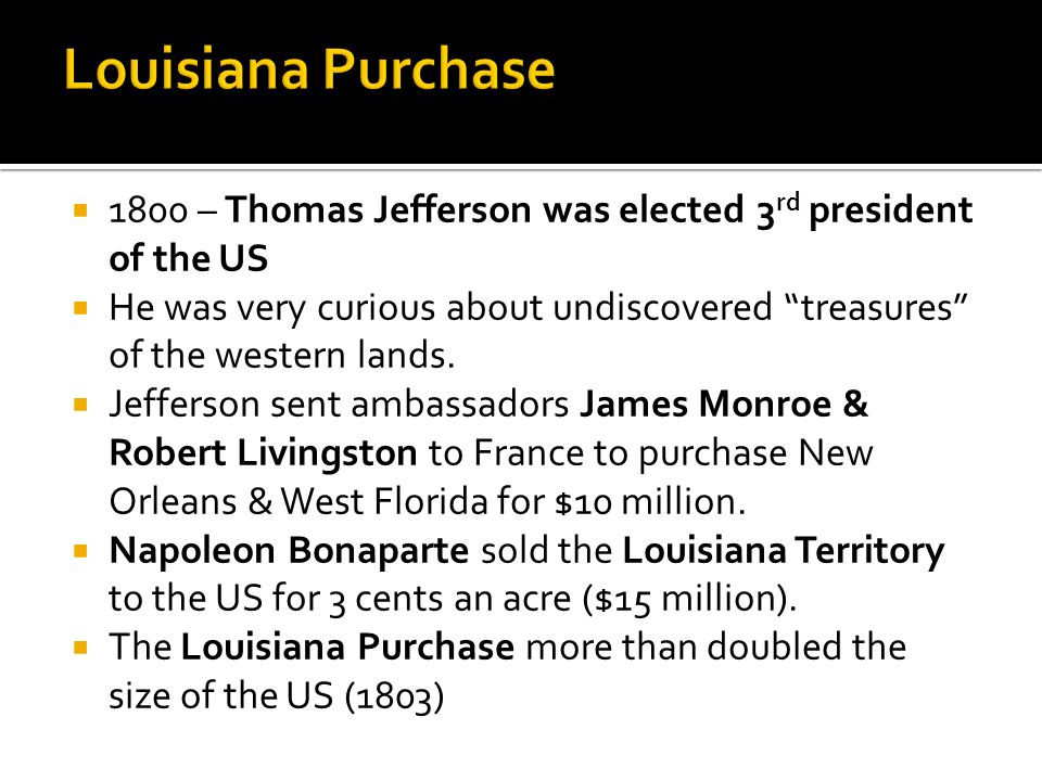 1800 – Thomas Jefferson was elected 3 rd president of the US He was very curious about undiscovered treasures of the western lands. Jefferson sent amb