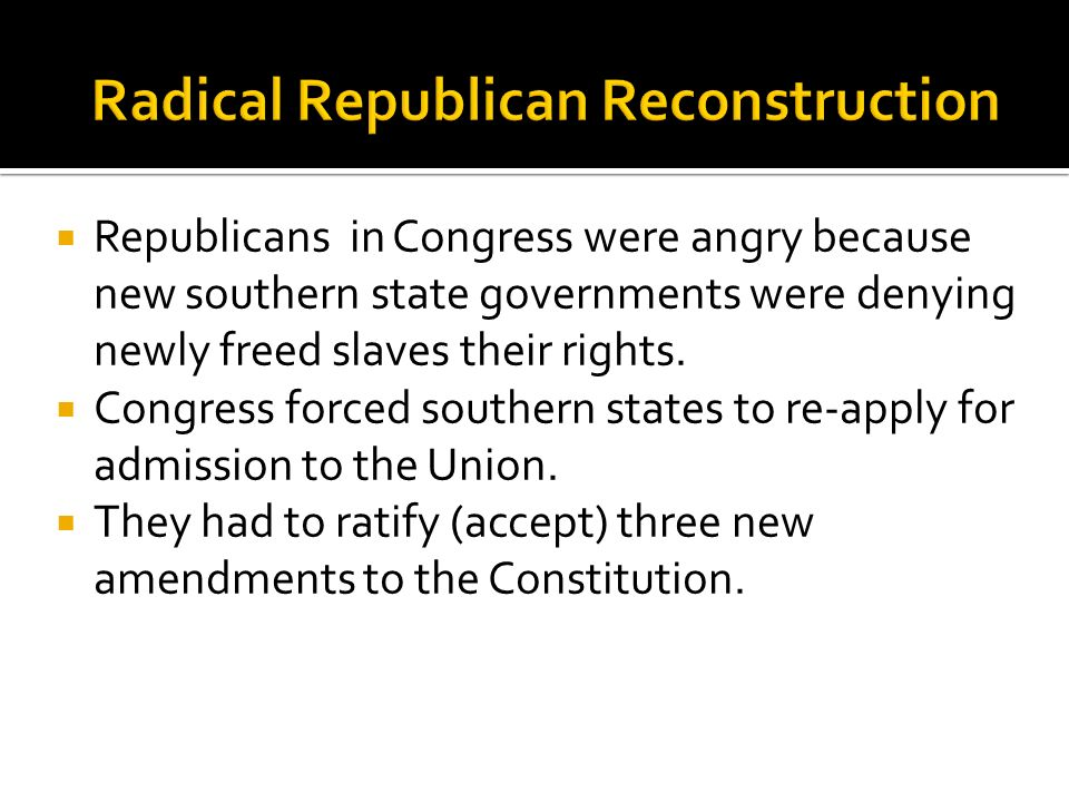 Republicans in Congress were angry because new southern state governments were denying newly freed slaves their rights. Congress forced southern state