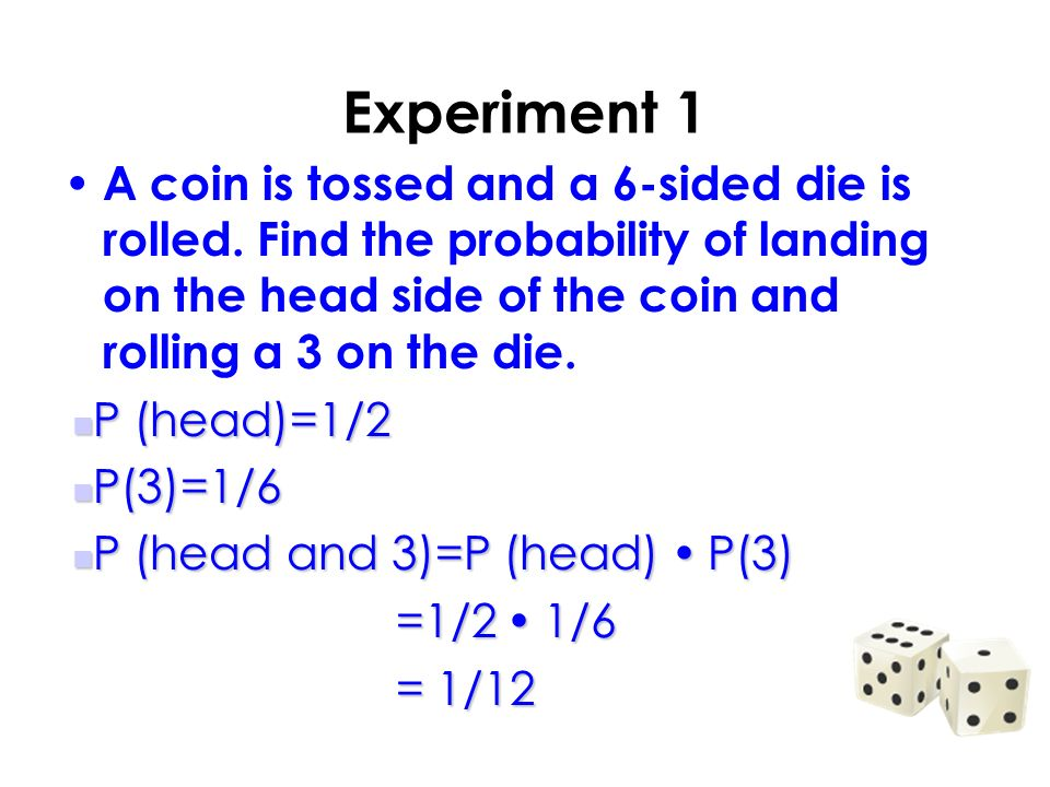 Experiment 1 A coin is tossed and a 6-sided die is rolled.