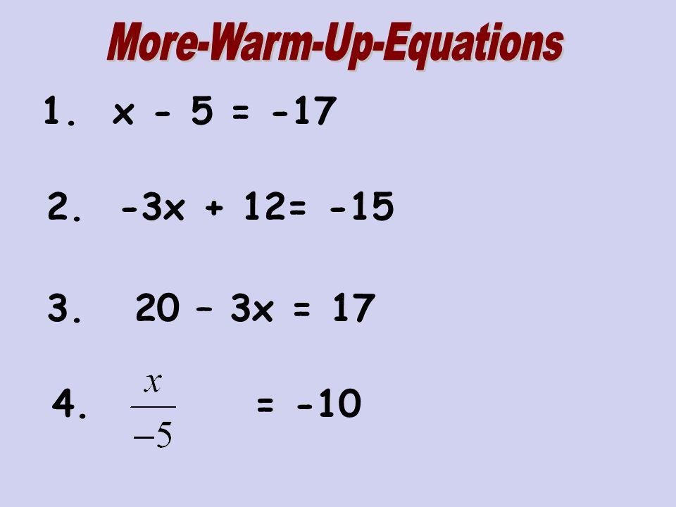 1. x - 5 = -17 2. -3x + 12= -15 3. 20 – 3x = 17 4. = -10