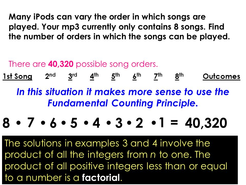 Factorial EXAMPLE with Songs eight factorial The product of counting numbers beginning at n and counting backward to 1 is written n.