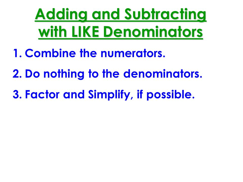 Adding and Subtracting with LIKE Denominators 1.Combine the numerators.