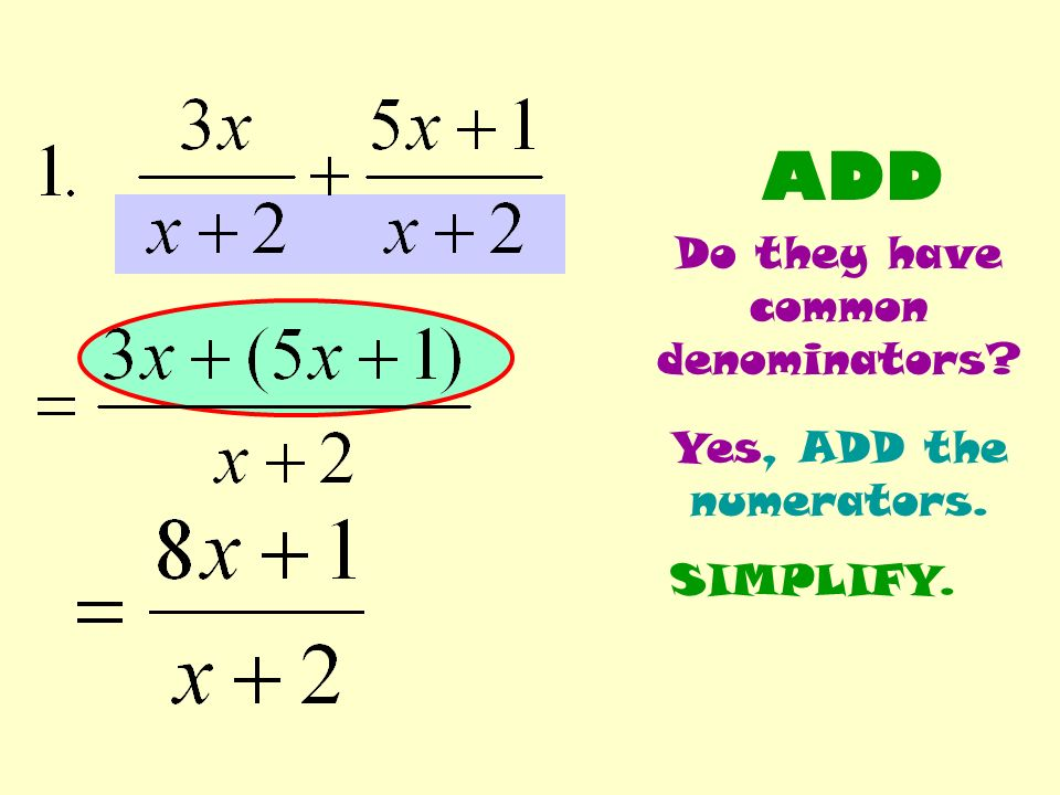 ADD Do they have common denominators Yes, ADD the numerators. SIMPLIFY.
