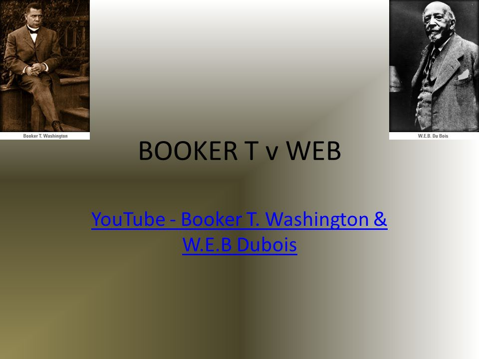 BOOKER T v WEB YouTube - Booker T. Washington & W.E.B Dubois