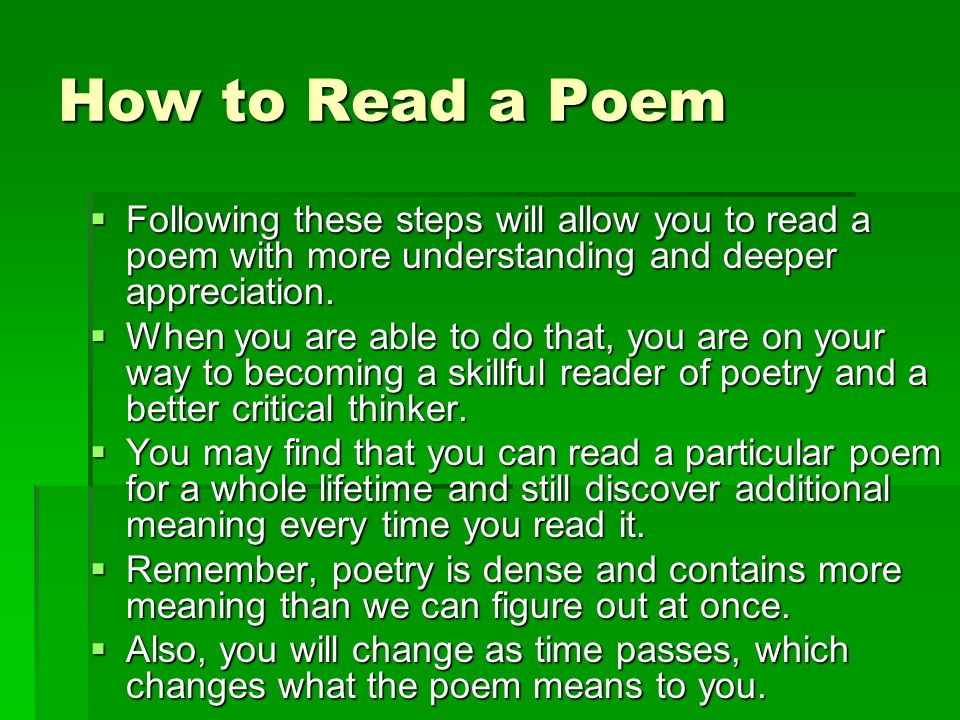 How to Read a Poem Following these steps will allow you to read a poem with more understanding and deeper appreciation.