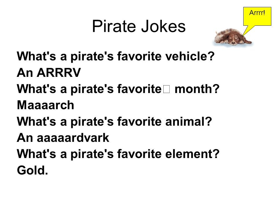Pirate Jokes What s a pirate s favorite vehicle. An ARRRV What s a pirate s favorite month.