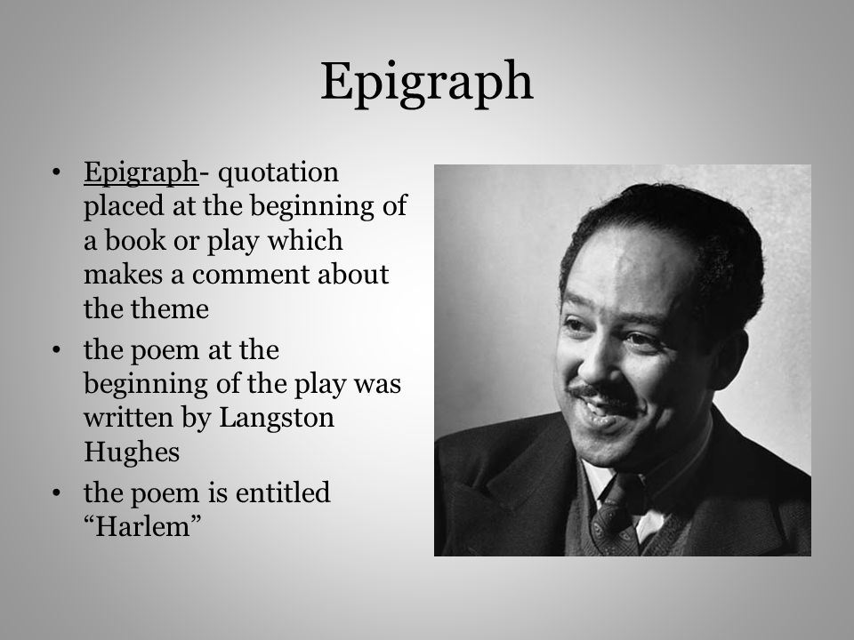 Epigraph Epigraph- quotation placed at the beginning of a book or play which makes a comment about the theme the poem at the beginning of the play was