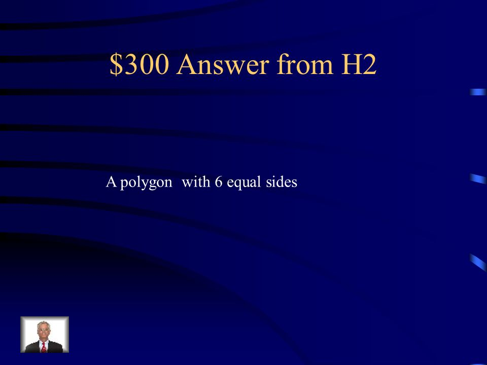 $300 Question from H2 Whats the definition of a hexagon?