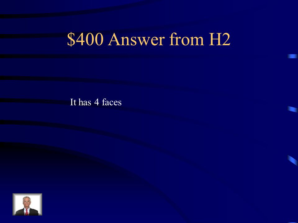 $400 Question from H2 How many faces does a triangular pyramid have?