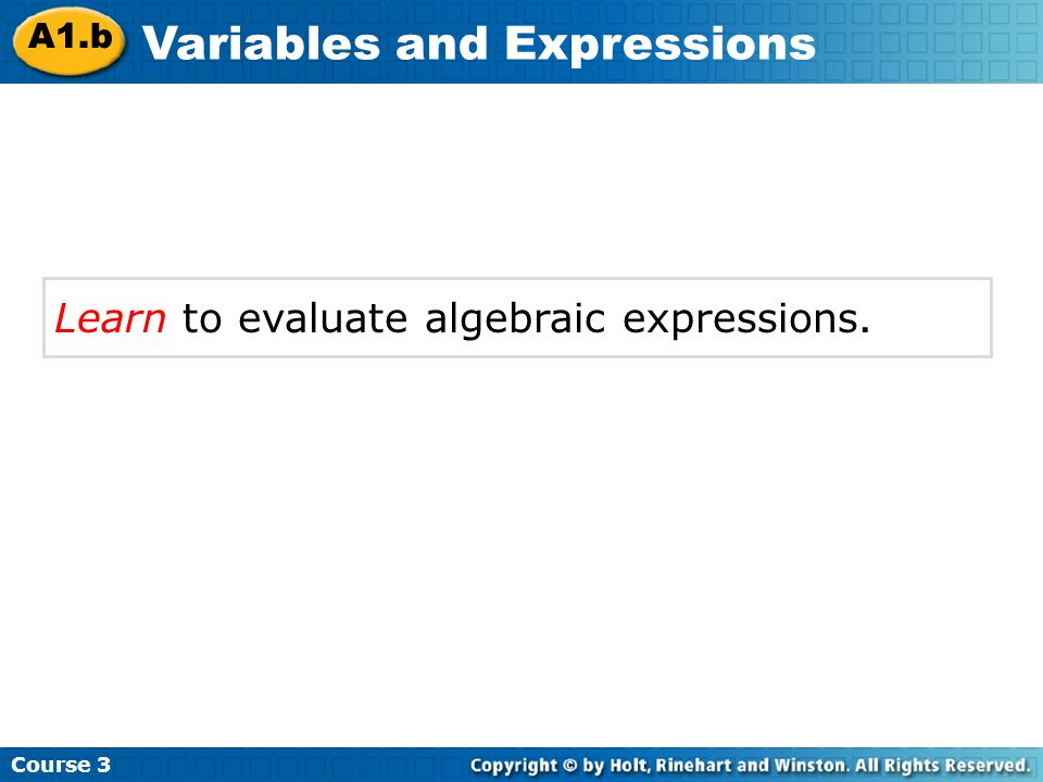 Vocabulary variable coefficient algebraic expression constant evaluate substitute Course 3 A1.b Variables and Expressions