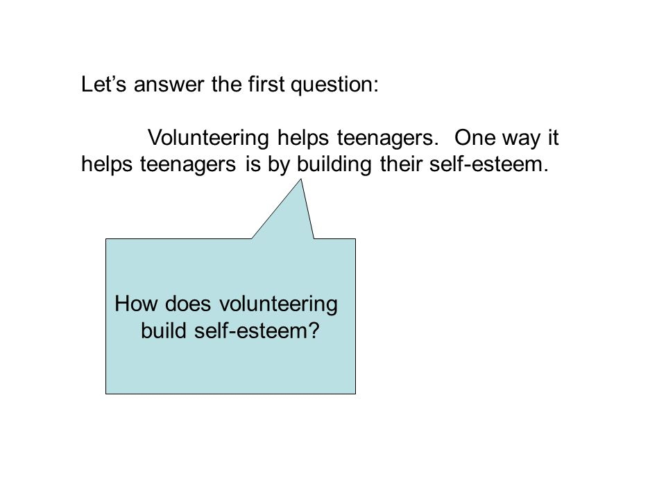 Lets answer the first question: Volunteering helps teenagers.