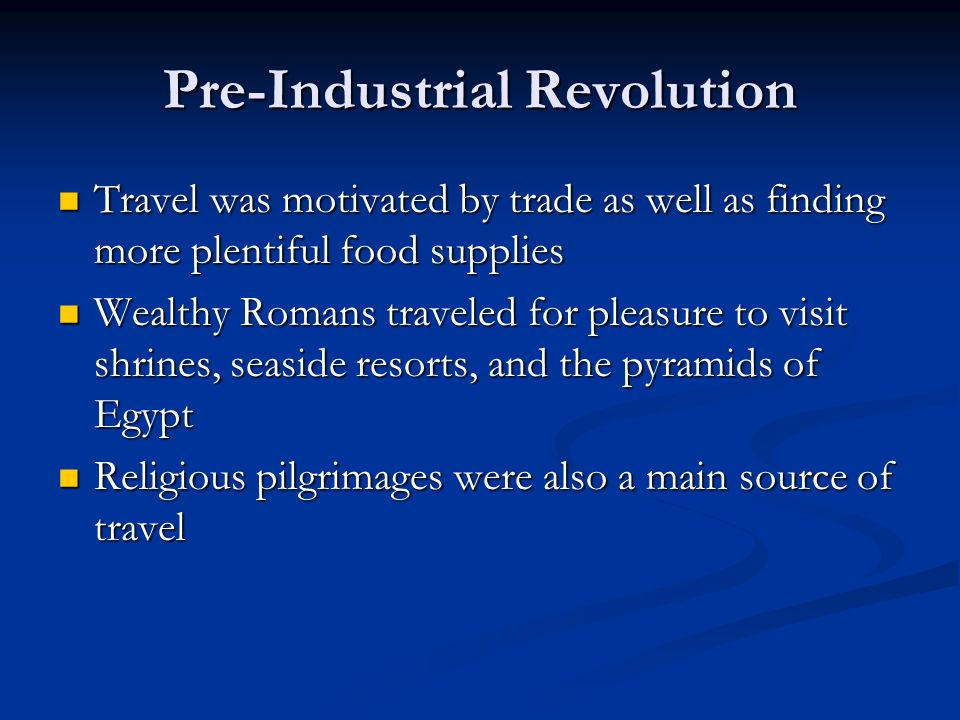 Pre-Industrial Revolution Travel was motivated by trade as well as finding more plentiful food supplies Travel was motivated by trade as well as findi