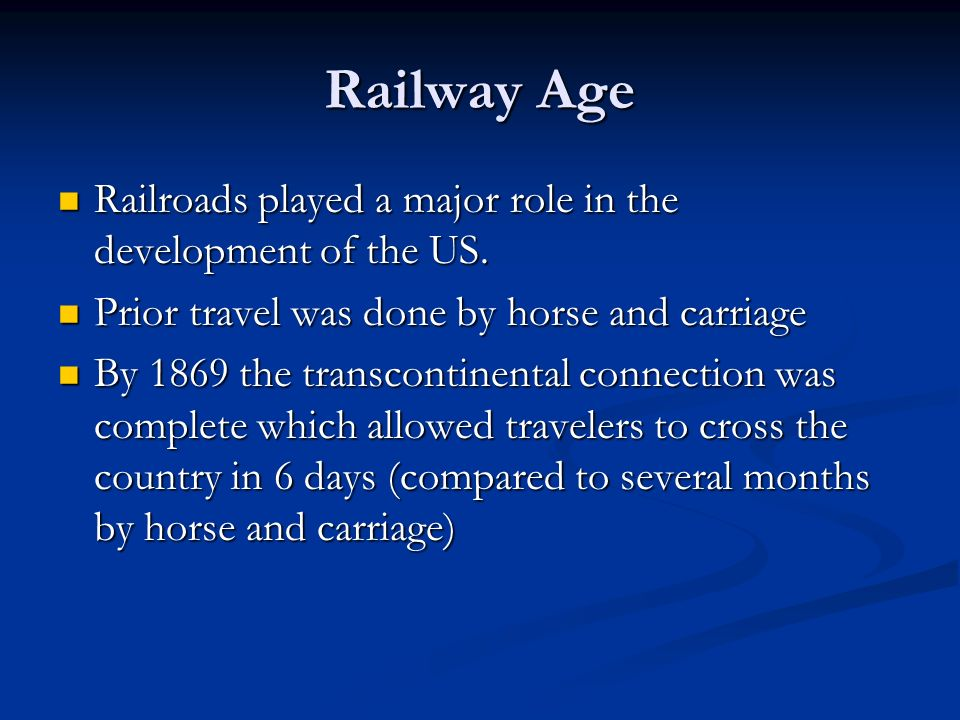 Railway Age Railroads played a major role in the development of the US. Railroads played a major role in the development of the US. Prior travel was d