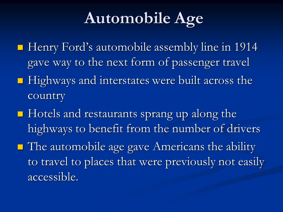 Automobile Age Henry Fords automobile assembly line in 1914 gave way to the next form of passenger travel Henry Fords automobile assembly line in 1914