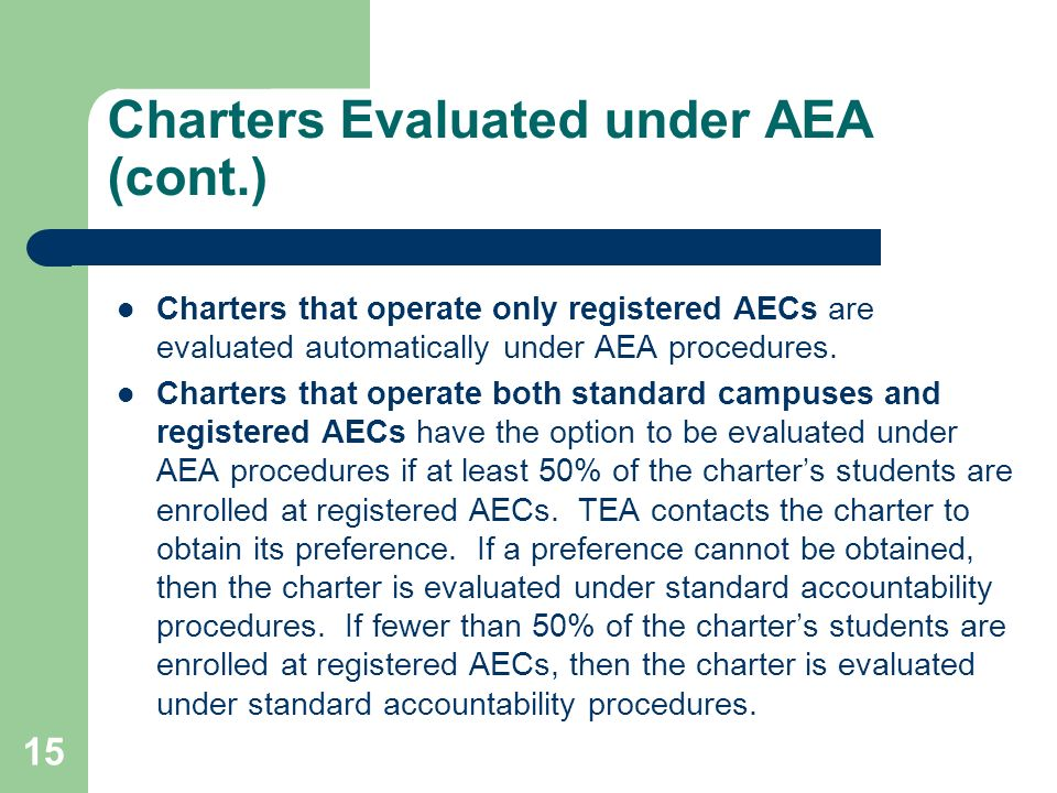 15 Charters Evaluated under AEA (cont.) Charters that operate only registered AECs are evaluated automatically under AEA procedures. Charters that ope