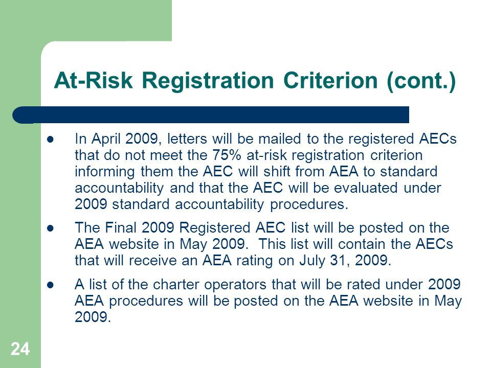 24 At-Risk Registration Criterion (cont.) In April 2009, letters will be mailed to the registered AECs that do not meet the 75% at-risk registration c