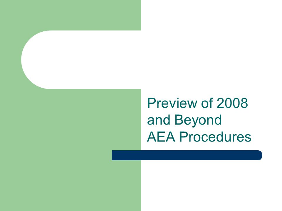 Preview of 2008 and Beyond AEA Procedures