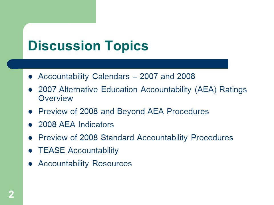 2 Discussion Topics Accountability Calendars – 2007 and 2008 2007 Alternative Education Accountability (AEA) Ratings Overview Preview of 2008 and Beyo