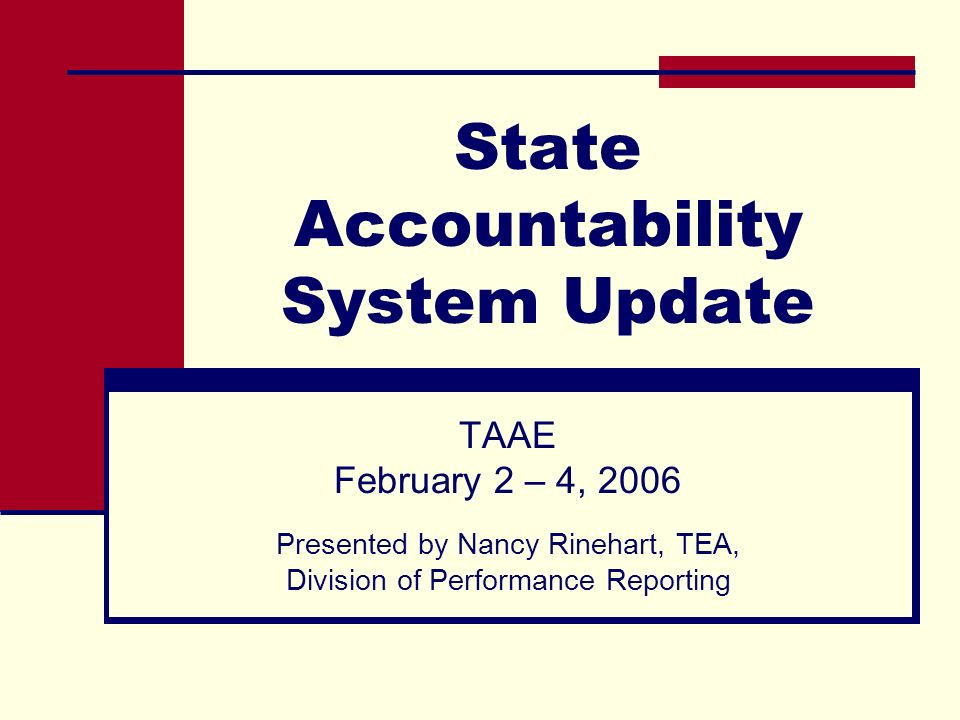 State Accountability System Update TAAE February 2 – 4, 2006 Presented by Nancy Rinehart, TEA, Division of Performance Reporting