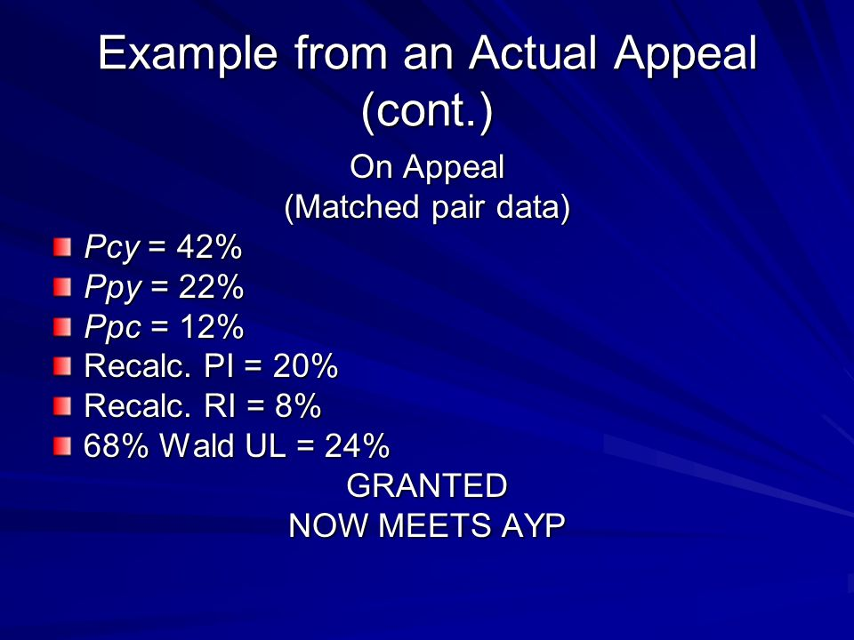 Example from an Actual Appeal (cont.) On Appeal (Matched pair data) Pcy = 42% Ppy = 22% Ppc = 12% Recalc.