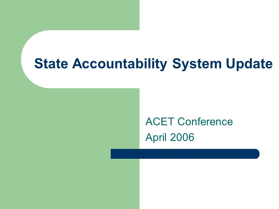 State Accountability System Update ACET Conference April 2006