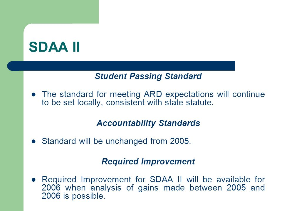 SDAA II Student Passing Standard The standard for meeting ARD expectations will continue to be set locally, consistent with state statute. Accountabil