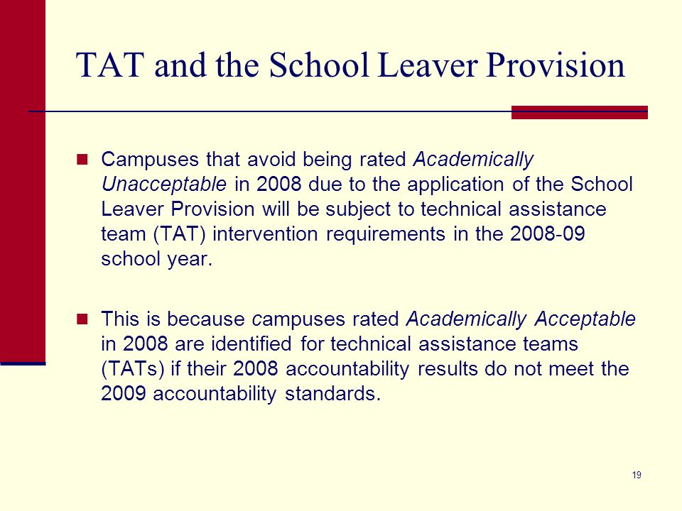 18 School Leaver Provision in 2009 (cont.) Districts that used the School Leaver Provision need to pay special attention to the quality of leaver data that will be submitted in fall 2008.