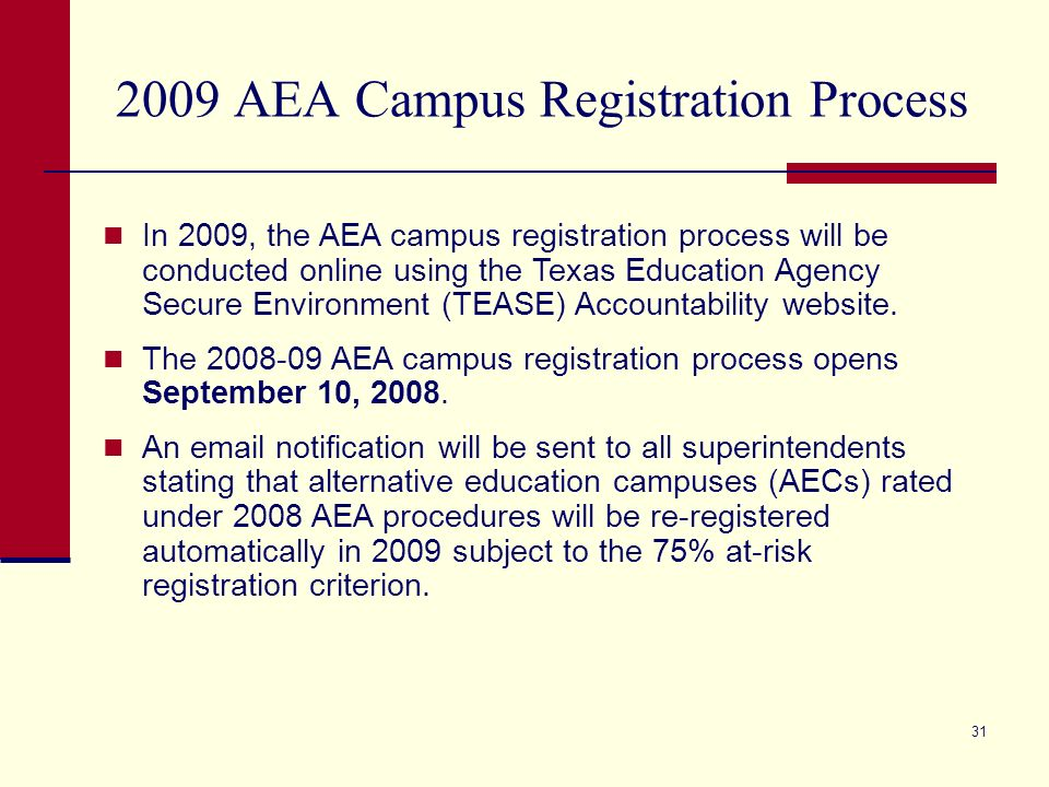 30 AEA Decisions for 2009 and Beyond (cont.) Annual Dropout Rate (Grades 7-12) and Completion Rate II In spring 2009, the accountability advisory groups will review various options and make recommendations to the commissioner about the leaver indicators evaluated under AEA procedures for 2009 and beyond.