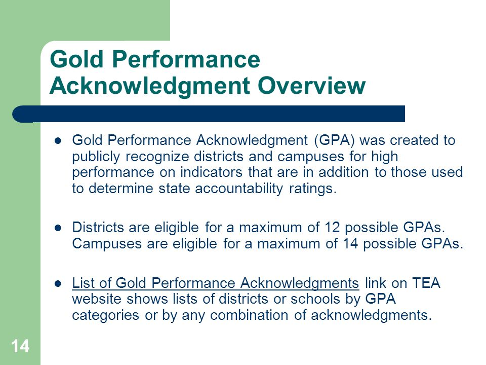 14 Gold Performance Acknowledgment Overview Gold Performance Acknowledgment (GPA) was created to publicly recognize districts and campuses for high performance on indicators that are in addition to those used to determine state accountability ratings.