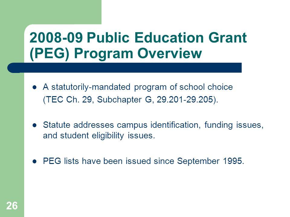26 2008-09 Public Education Grant (PEG) Program Overview A statutorily-mandated program of school choice (TEC Ch.