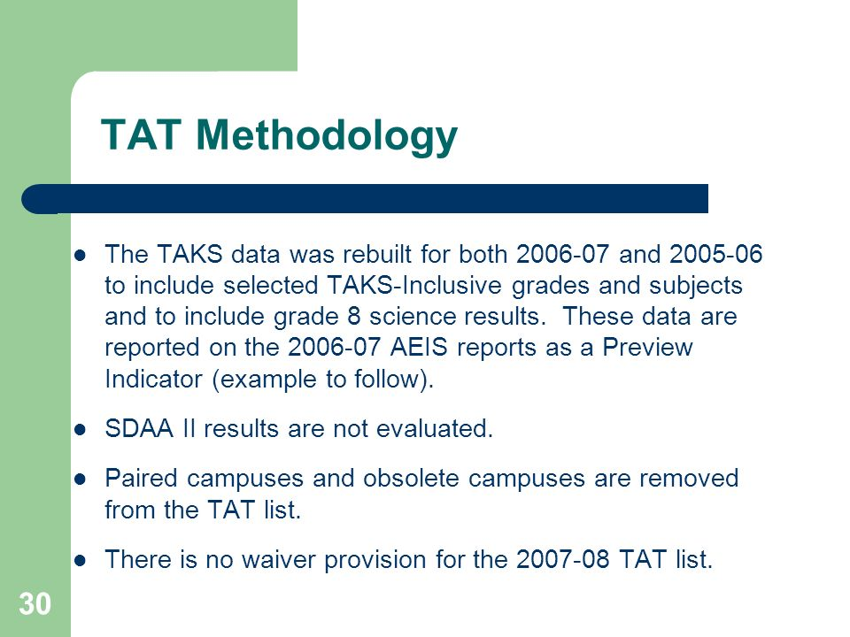 30 TAT Methodology The TAKS data was rebuilt for both 2006-07 and 2005-06 to include selected TAKS-Inclusive grades and subjects and to include grade 8 science results.