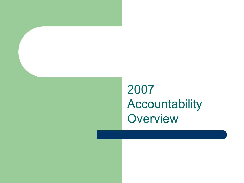 2007 Accountability Overview