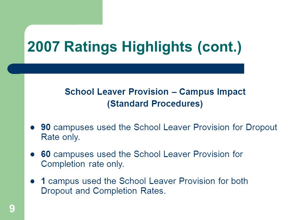 9 2007 Ratings Highlights (cont.) School Leaver Provision – Campus Impact (Standard Procedures) 90 campuses used the School Leaver Provision for Dropout Rate only.