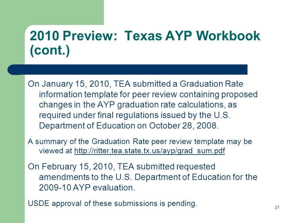 21 On January 15, 2010, TEA submitted a Graduation Rate information template for peer review containing proposed changes in the AYP graduation rate calculations, as required under final regulations issued by the U.S.