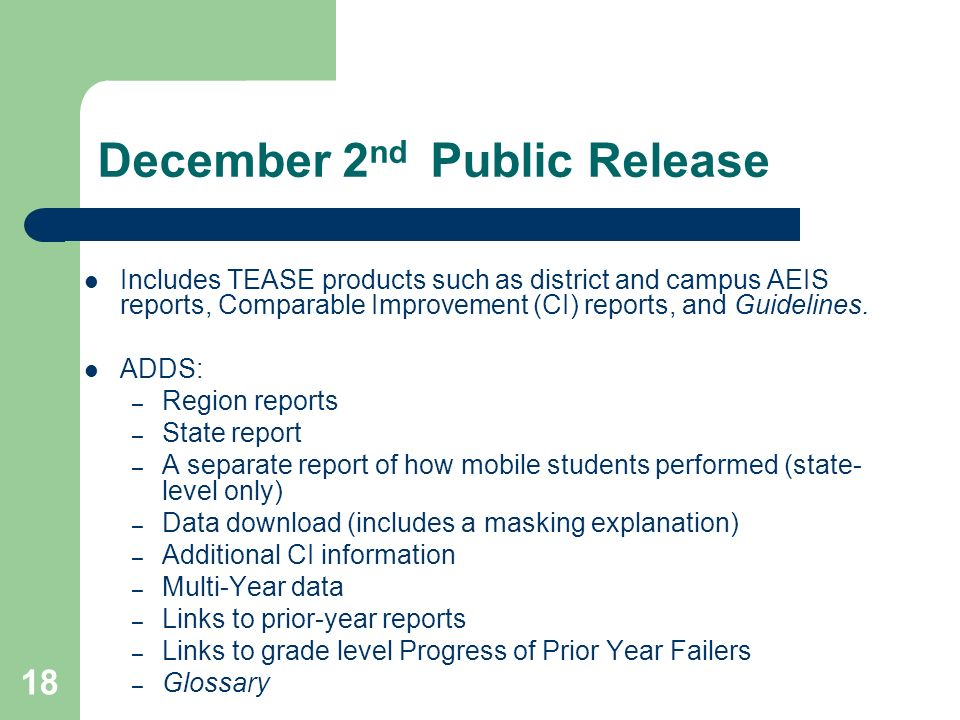 18 December 2 nd Public Release Includes TEASE products such as district and campus AEIS reports, Comparable Improvement (CI) reports, and Guidelines.