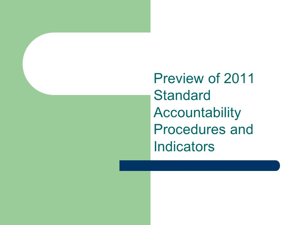 Preview of 2011 Standard Accountability Procedures and Indicators