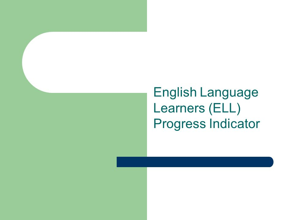 English Language Learners (ELL) Progress Indicator
