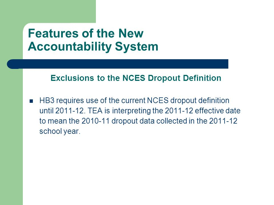 Features of the New Accountability System Exclusions to the NCES Dropout Definition HB3 requires use of the current NCES dropout definition until