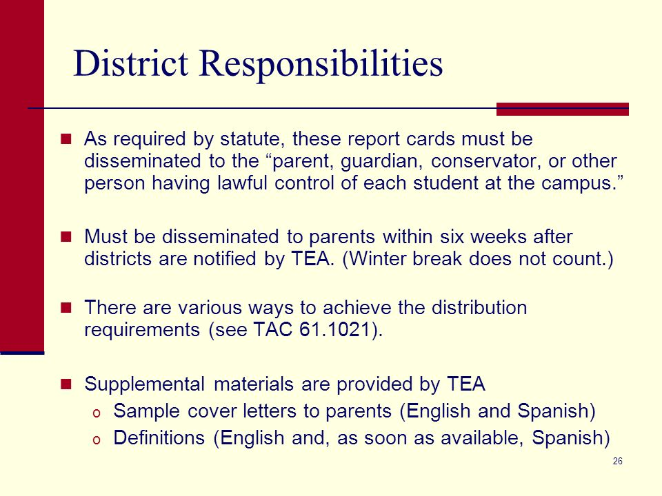 26 District Responsibilities As required by statute, these report cards must be disseminated to the parent, guardian, conservator, or other person having lawful control of each student at the campus.