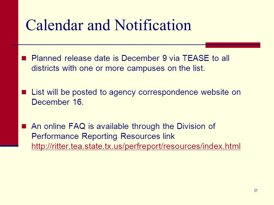 37 Calendar and Notification Planned release date is December 9 via TEASE to all districts with one or more campuses on the list.