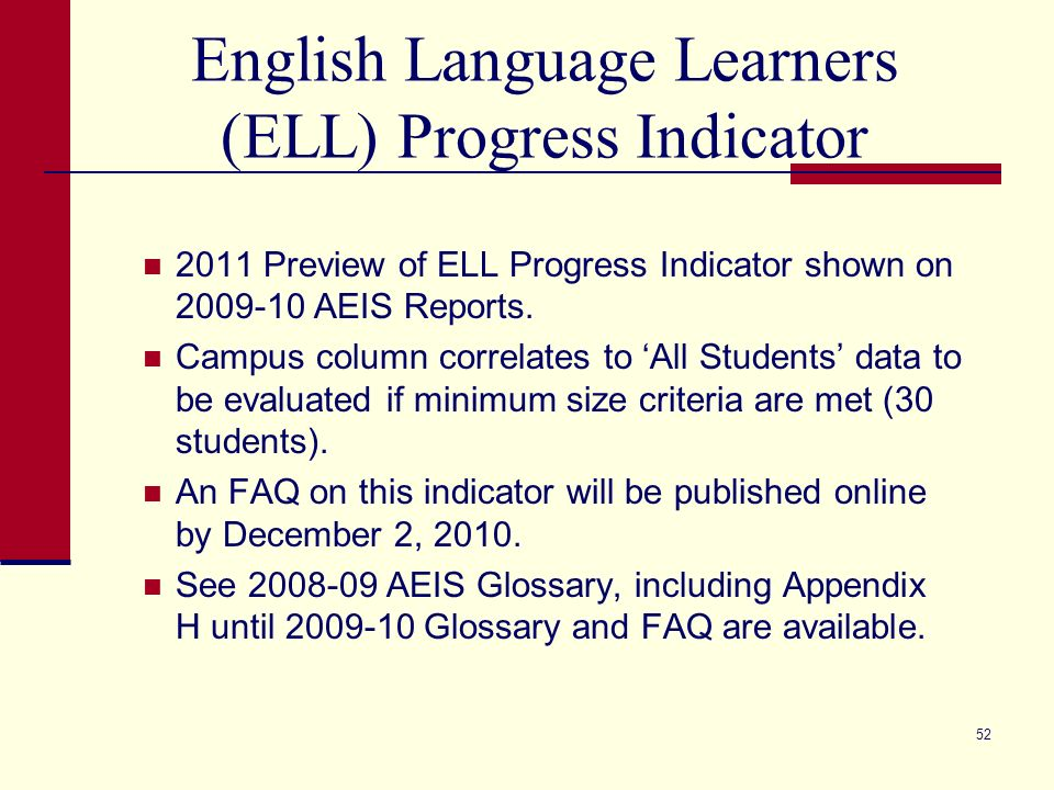 English Language Learners (ELL) Progress Indicator 2011 Preview of ELL Progress Indicator shown on 2009-10 AEIS Reports.