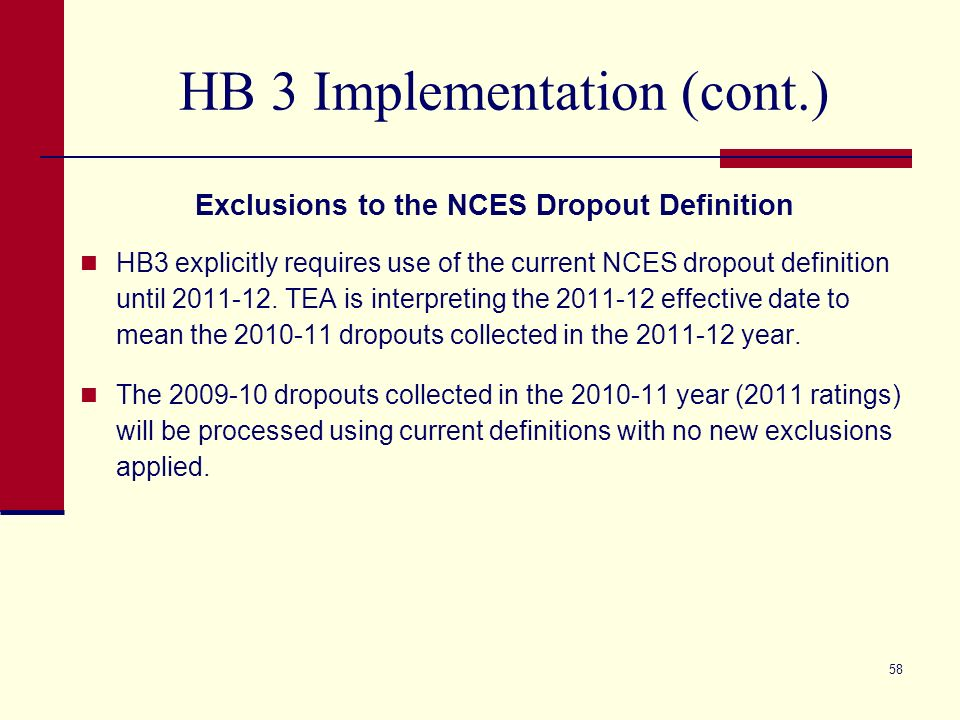 HB 3 Implementation (cont.) Exclusions to the NCES Dropout Definition HB3 explicitly requires use of the current NCES dropout definition until 2011-12