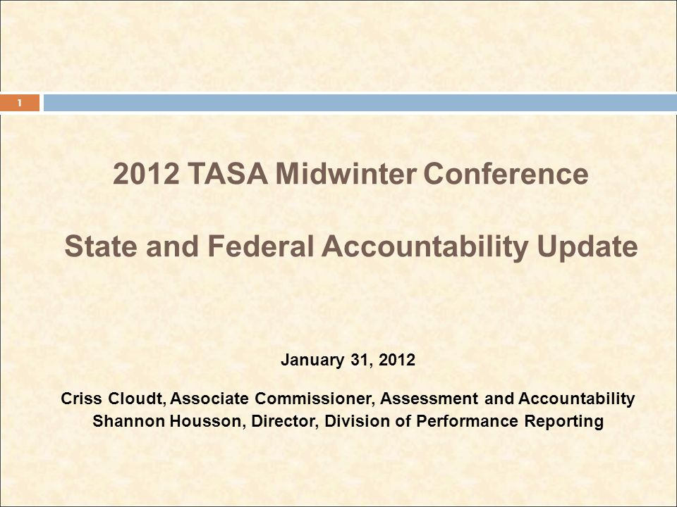 2012 TASA Midwinter Conference State and Federal Accountability Update January 31, 2012 Criss Cloudt, Associate Commissioner, Assessment and Accountab