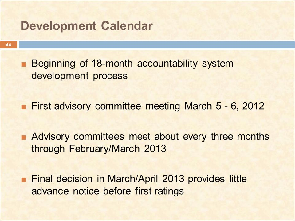 Development Calendar Beginning of 18-month accountability system development process First advisory committee meeting March 5 - 6, 2012 Advisory commi