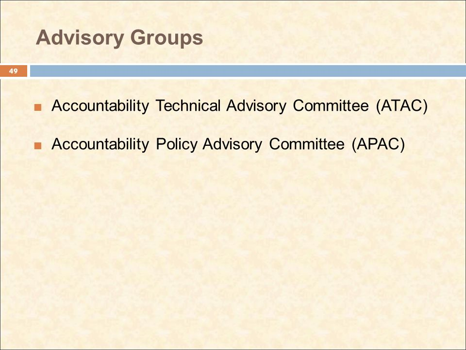 Advisory Groups Accountability Technical Advisory Committee (ATAC) Accountability Policy Advisory Committee (APAC) 49