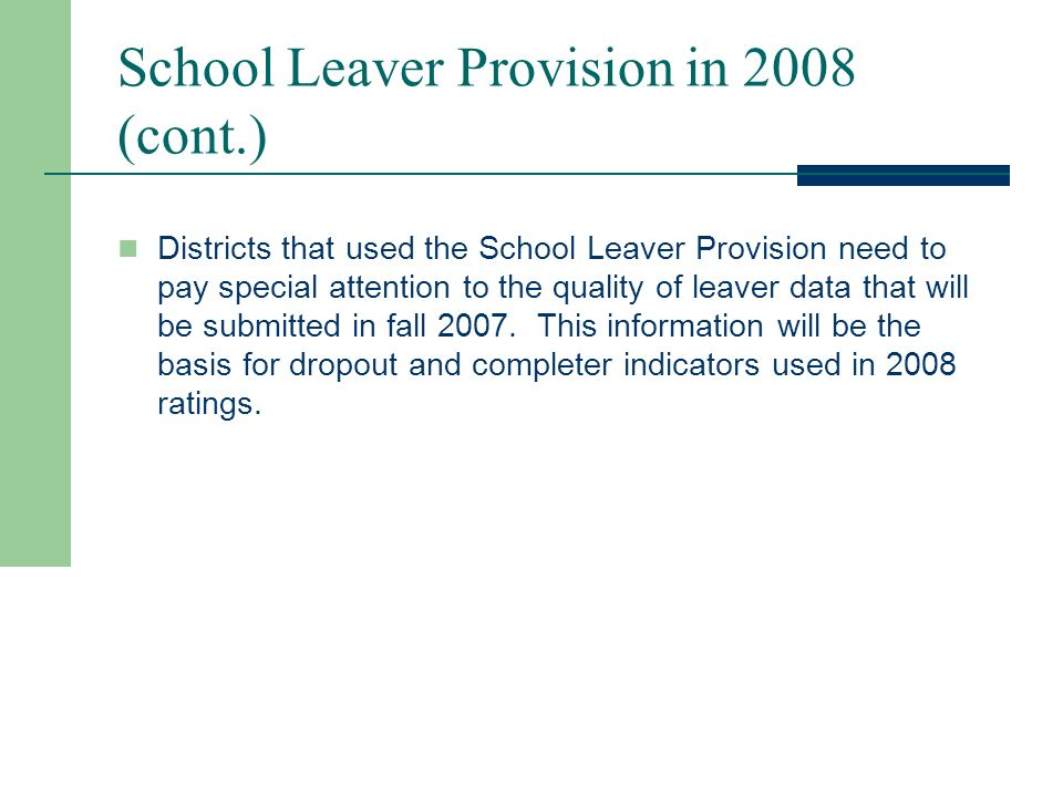 School Leaver Provision in 2008 This provision will no longer apply in 2008 and may be the cause for lower district and campus ratings for : Completion Rate I Annual Dropout Rate (Gr.