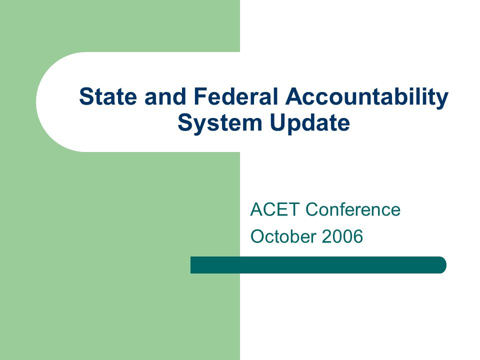 State and Federal Accountability System Update ACET Conference October 2006
