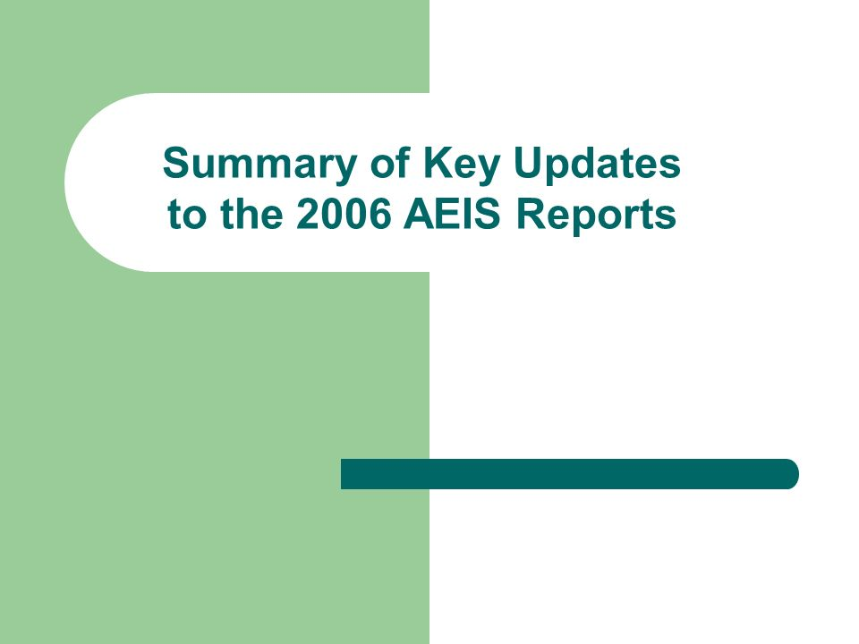 Summary of Key Updates to the 2006 AEIS Reports