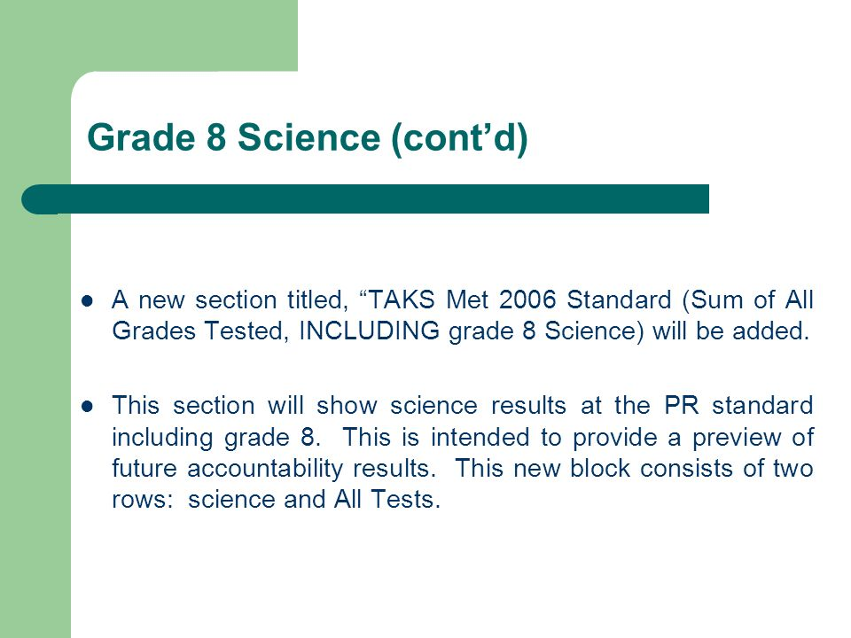 Grade 8 Science (contd) A new section titled, TAKS Met 2006 Standard (Sum of All Grades Tested, INCLUDING grade 8 Science) will be added. This section