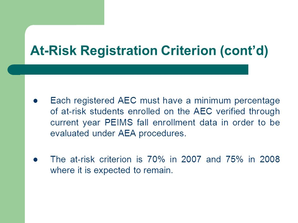 At-Risk Registration Criterion (contd) Each registered AEC must have a minimum percentage of at-risk students enrolled on the AEC verified through cur